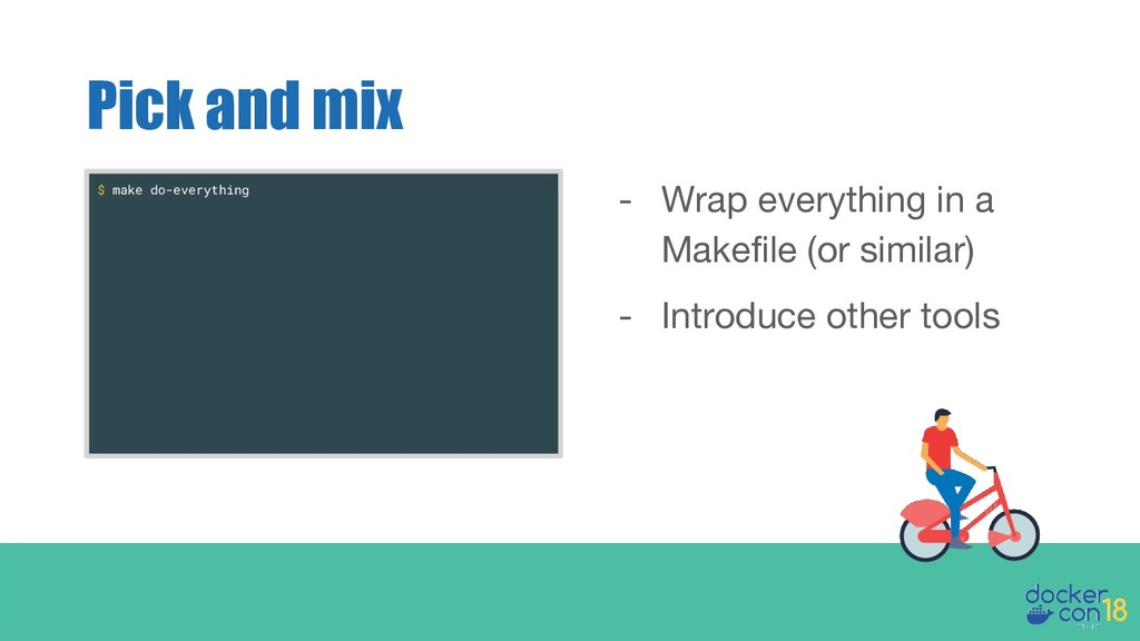 Pick and mix - Wrap everything in a Makefile (o...