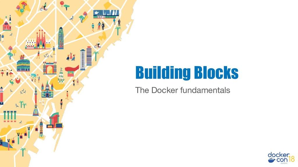 The Docker fundamentals Building Blocks