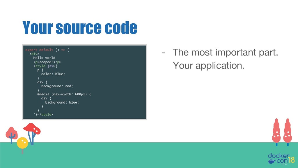 Your source code - The most important part. You...