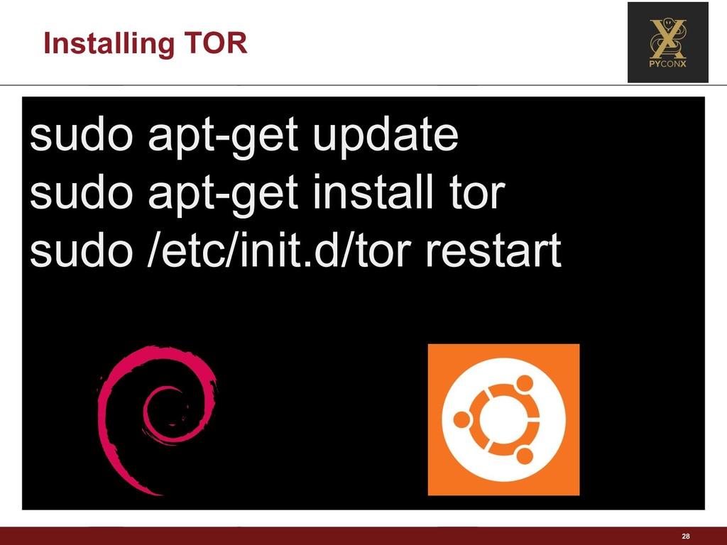 Installing TOR 28 sudo apt-get update sudo apt-...