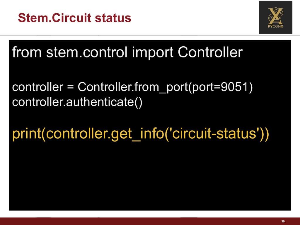 Stem.Circuit status 39 from stem.control import...
