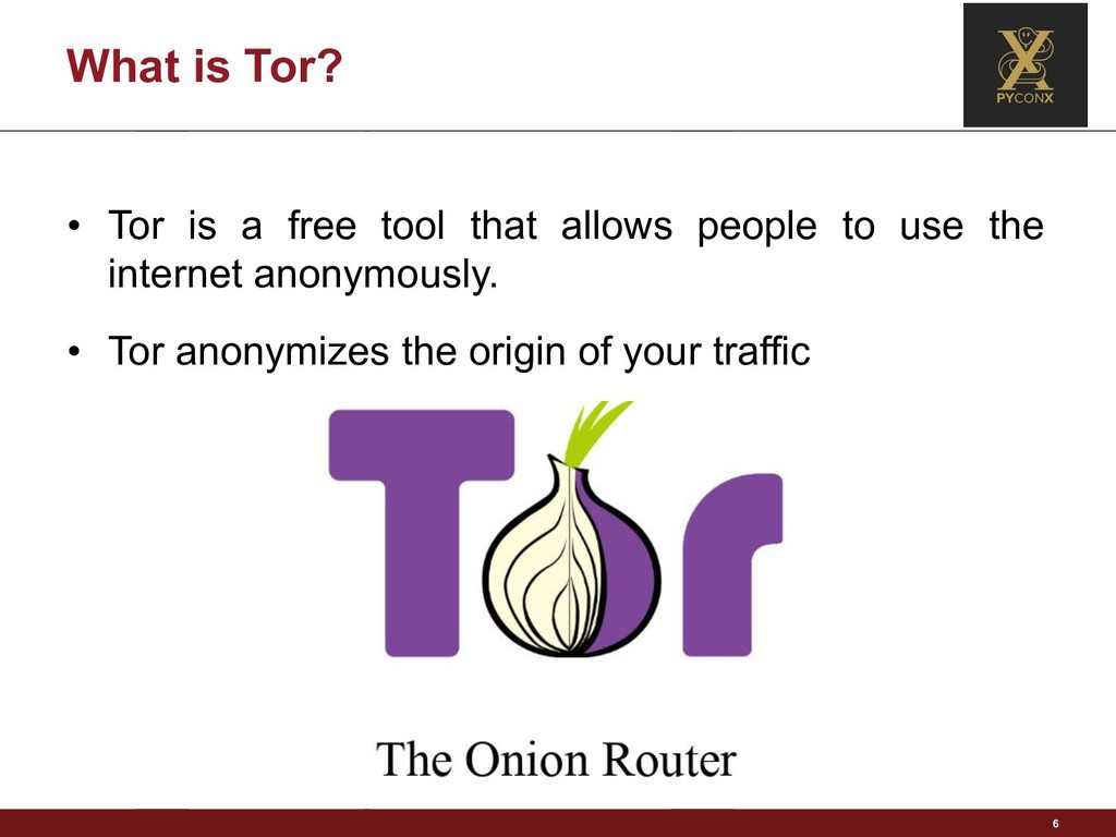 What is Tor? 6 • Tor is a free tool that allows...