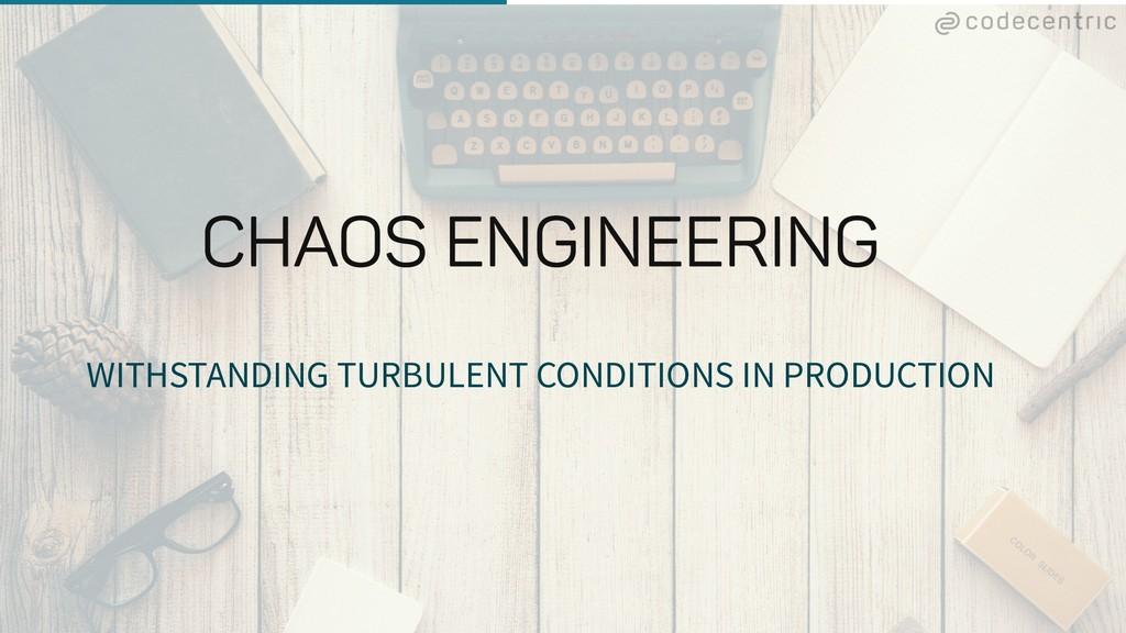 WITHSTANDING TURBULENT CONDITIONS IN PRODUCTION