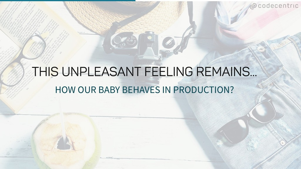 HOW OUR BABY BEHAVES IN PRODUCTION?