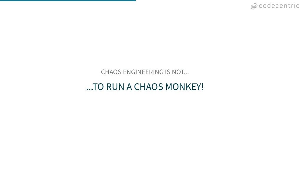 CHAOS ENGINEERING IS NOT... ...TO RUN A CHAOS M...