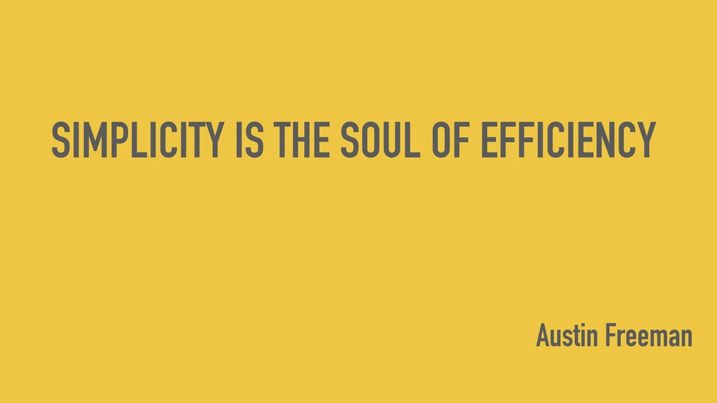 SIMPLICITY IS THE SOUL OF EFFICIENCY Austin Fre...