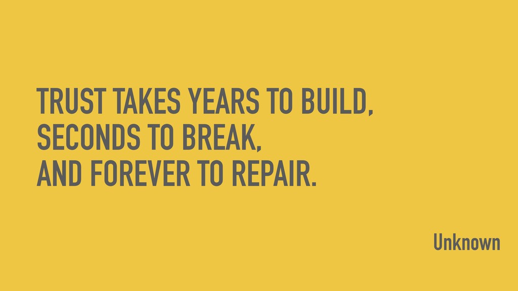 TRUST TAKES YEARS TO BUILD, SECONDS TO BREAK, A...