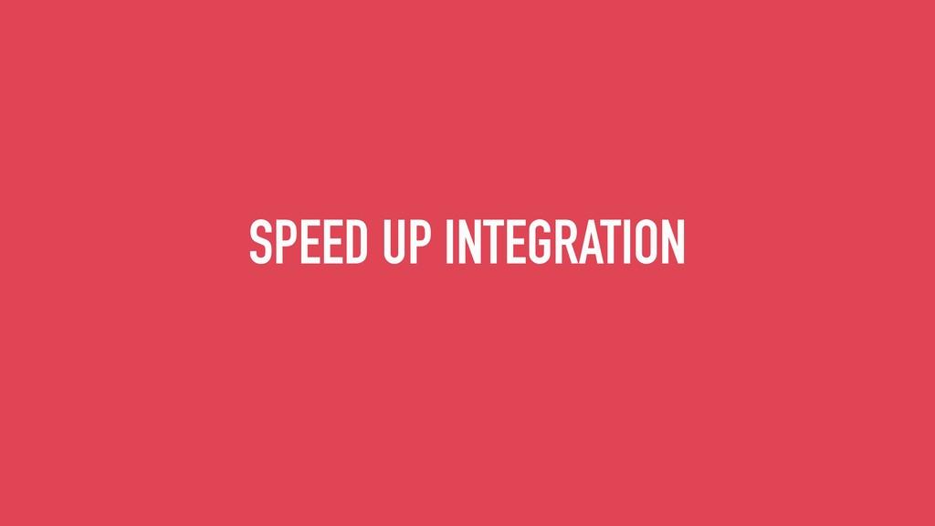 SPEED UP INTEGRATION