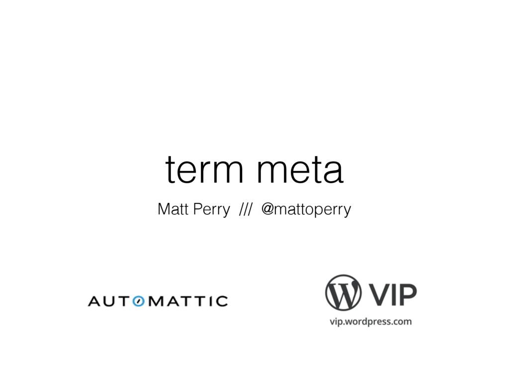 term meta Matt Perry /// @mattoperry