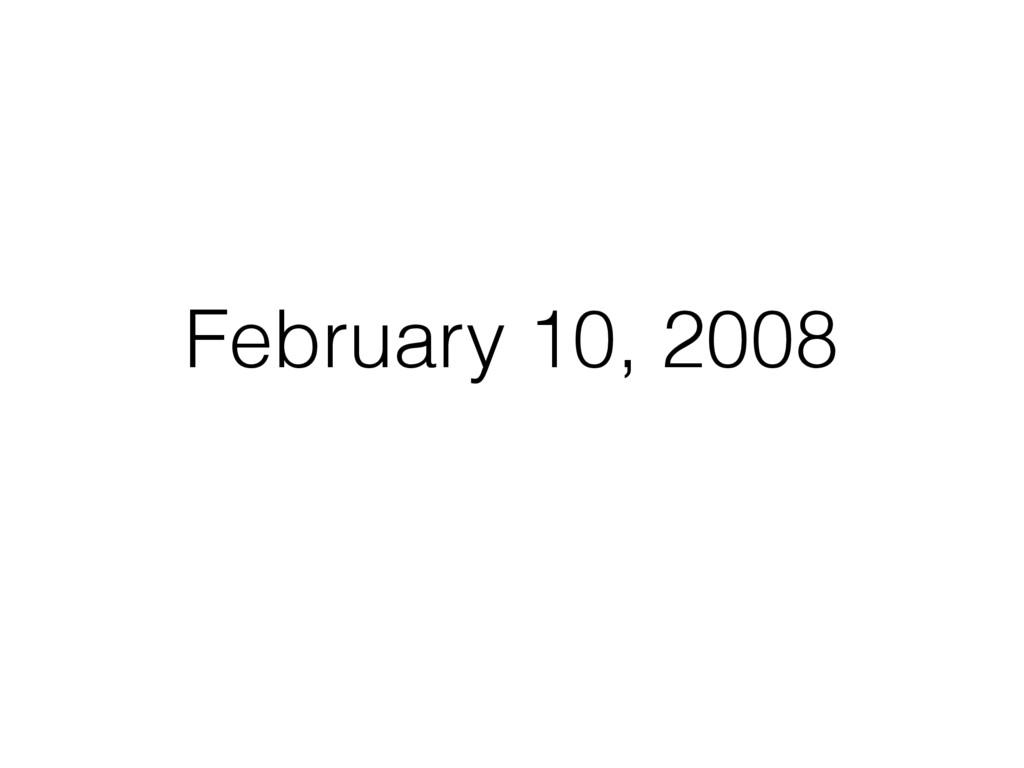 February 10, 2008