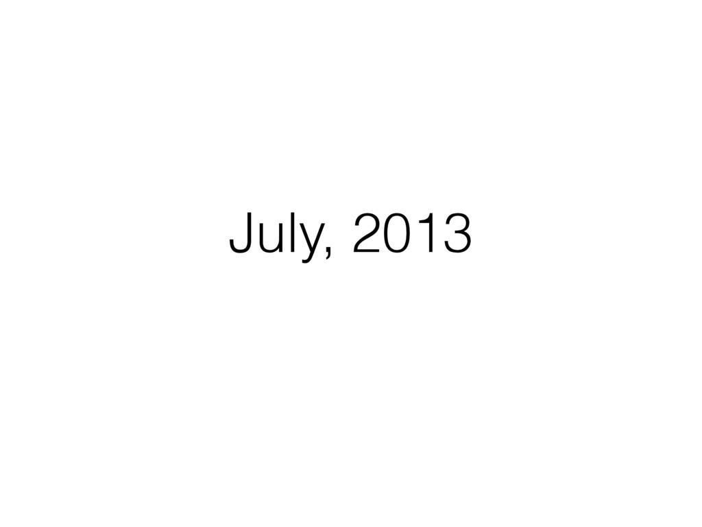 July, 2013