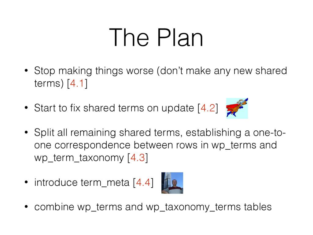 The Plan • Stop making things worse (don't make...