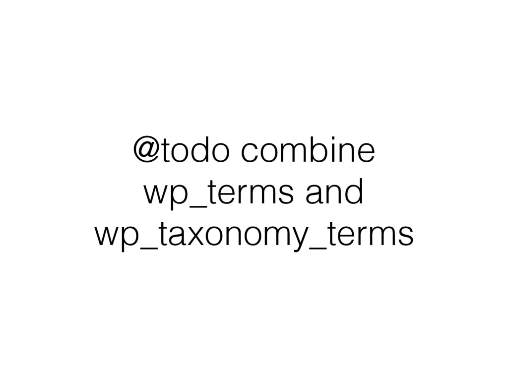 @todo combine wp_terms and wp_taxonomy_terms