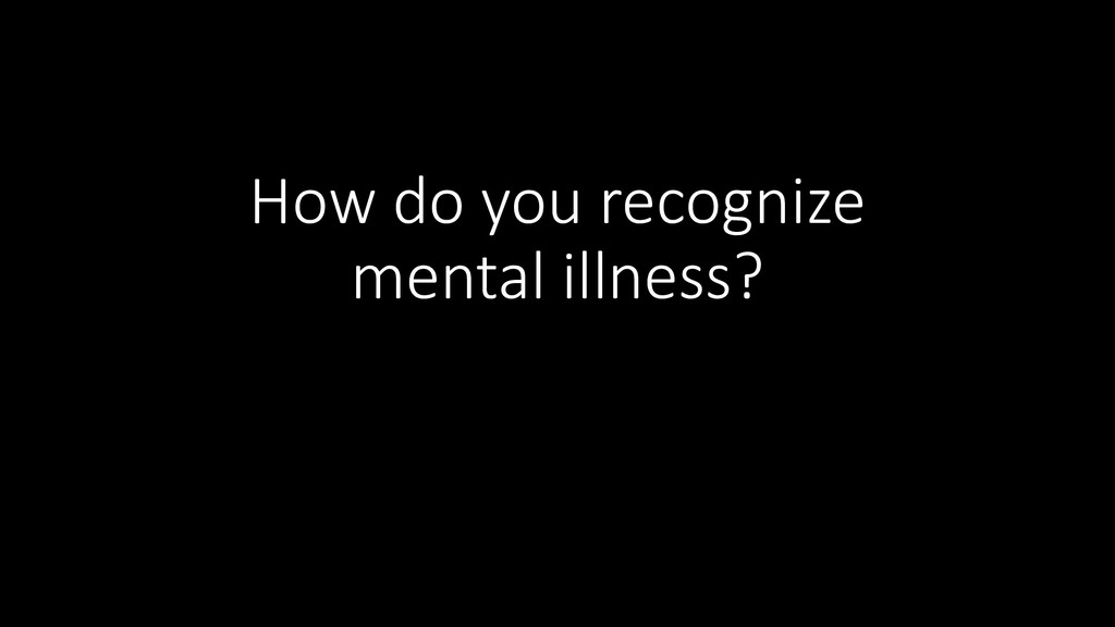 How do you recognize mental illness?