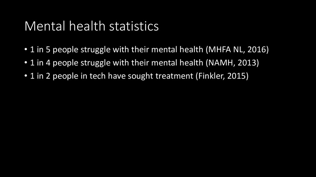 Mental health statistics • 1 in 5 people strugg...