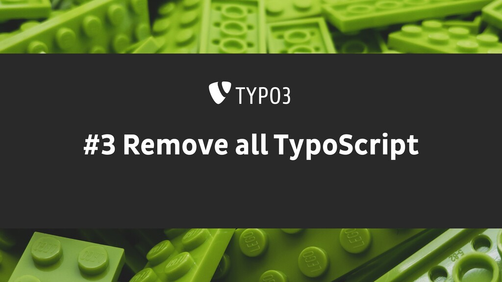 #3 Remove all TypoScript