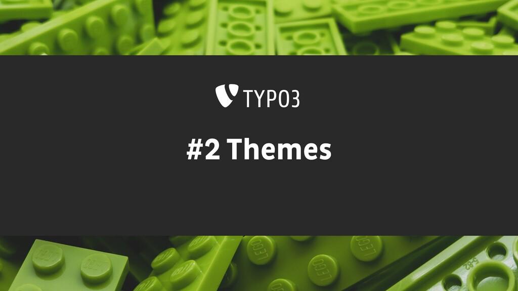 #2 Themes