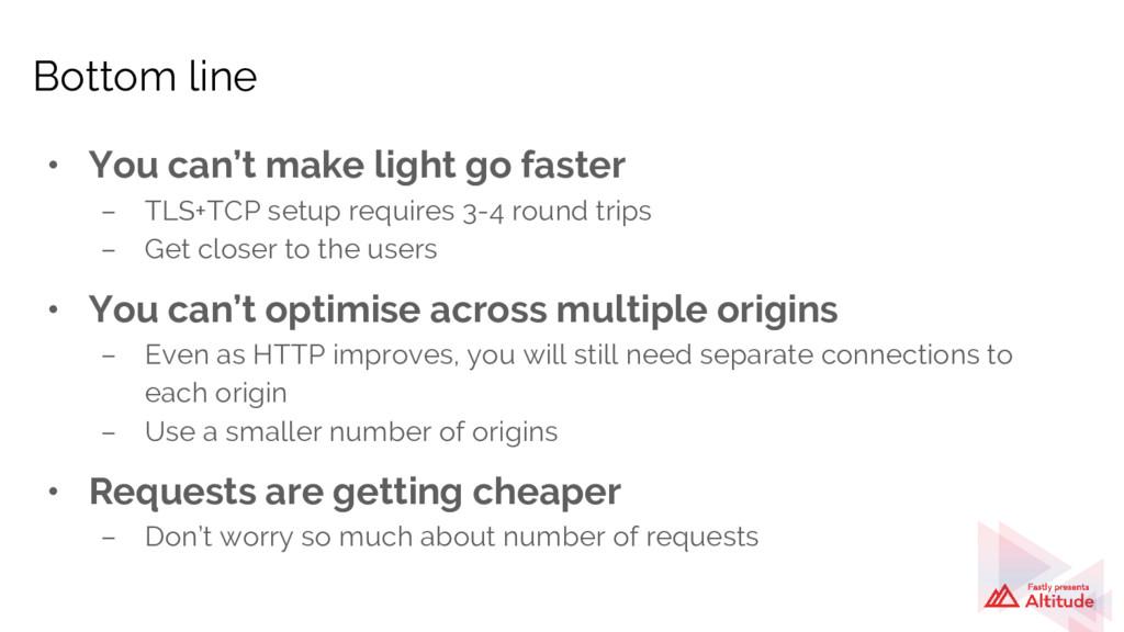 • You can't make light go faster – TLS+TCP setu...