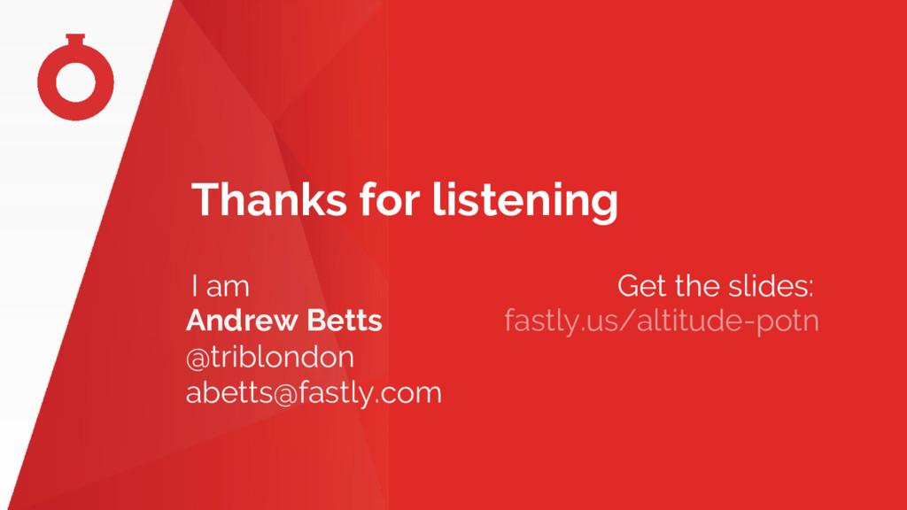 Thanks for listening I am Get the slides: Andre...