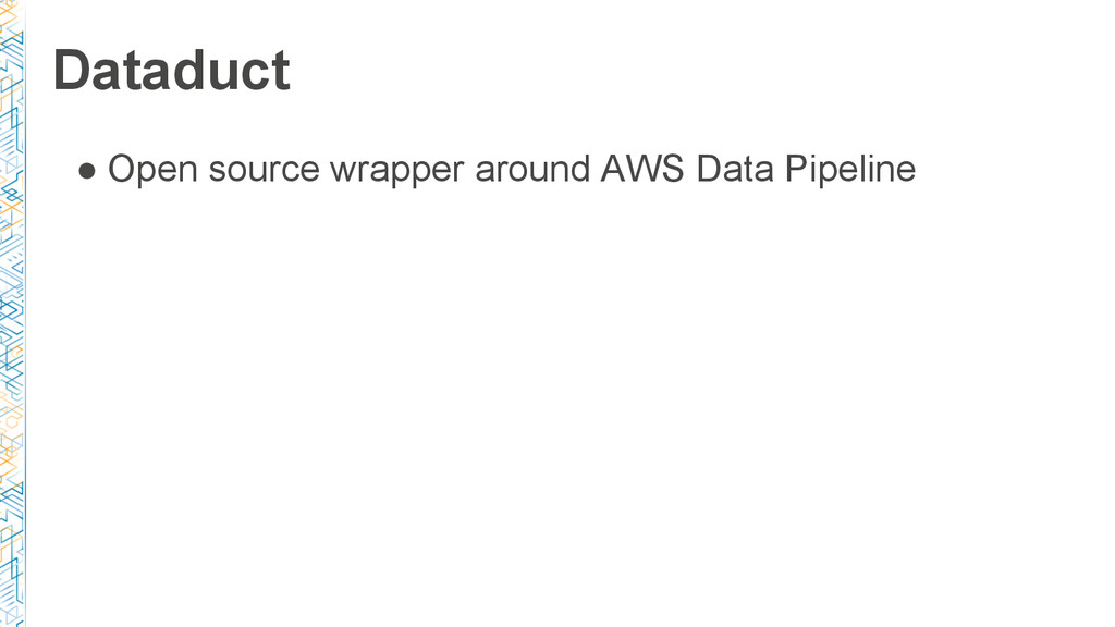 ● Open source wrapper around AWS Data Pipeline ...