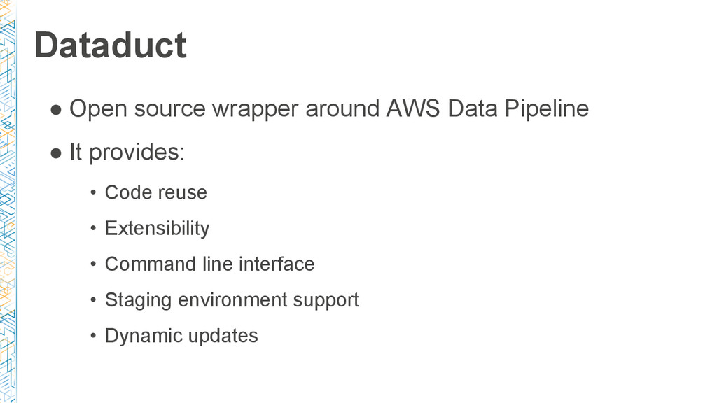 Dataduct ● Open source wrapper around AWS Data ...