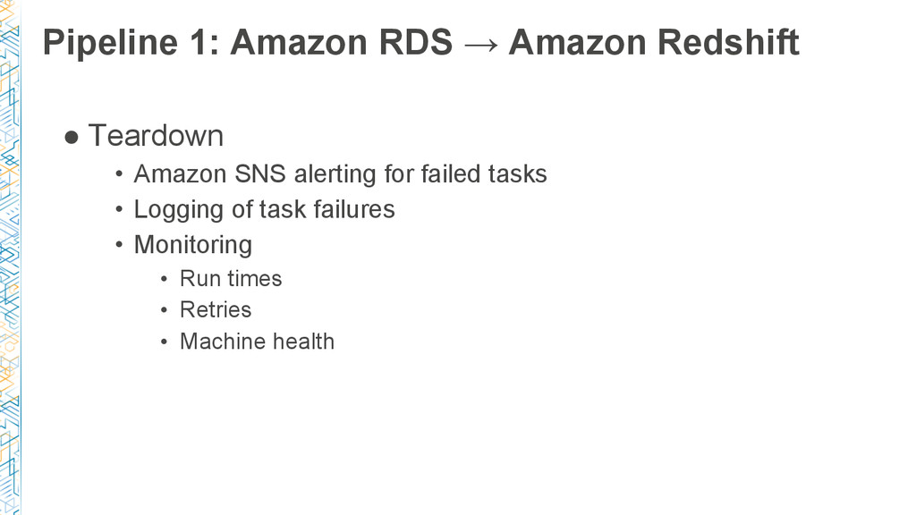 Pipeline 1: Amazon RDS → Amazon Redshift ● Tear...