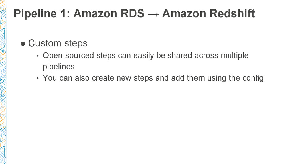 Pipeline 1: Amazon RDS → Amazon Redshift ● Cust...