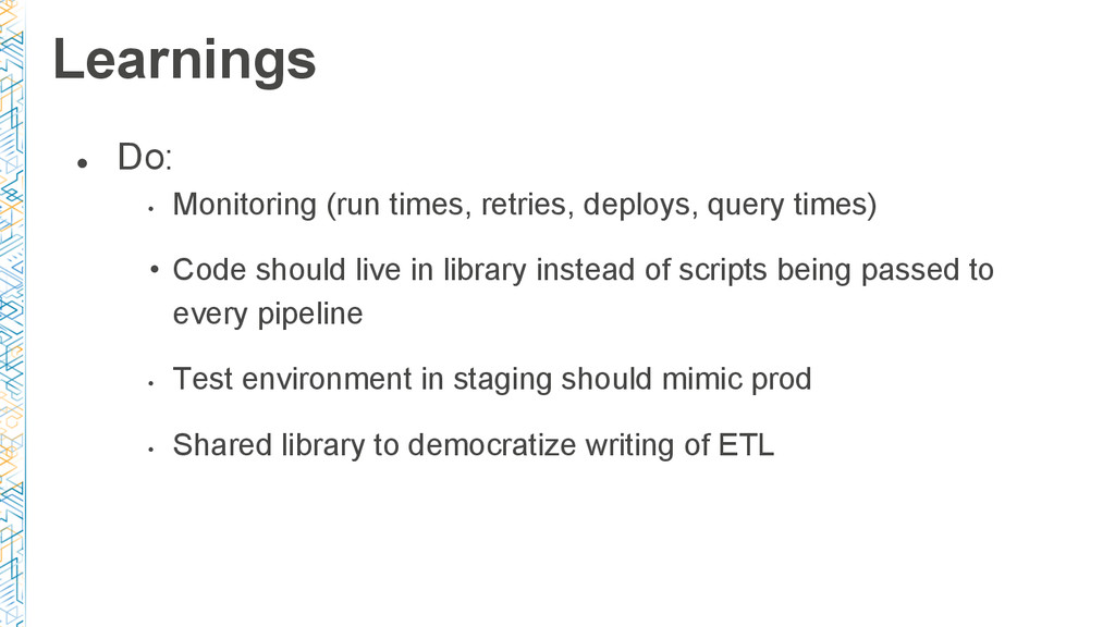 ● Do: • Monitoring (run times, retries, deploys...