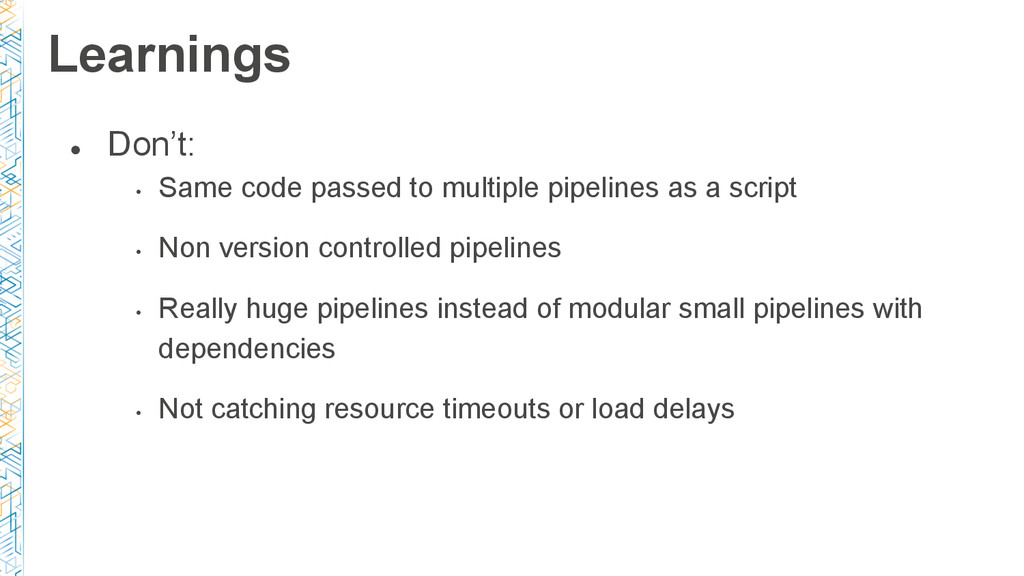● Don't: • Same code passed to multiple pipelin...