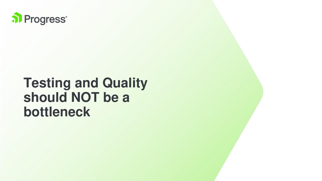 Testing and Quality should NOT be a bottleneck