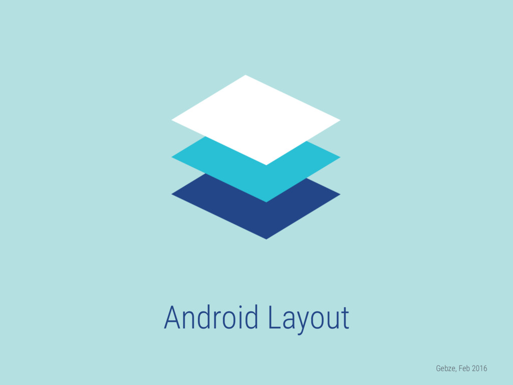 Android Layout Gebze, Feb 2016