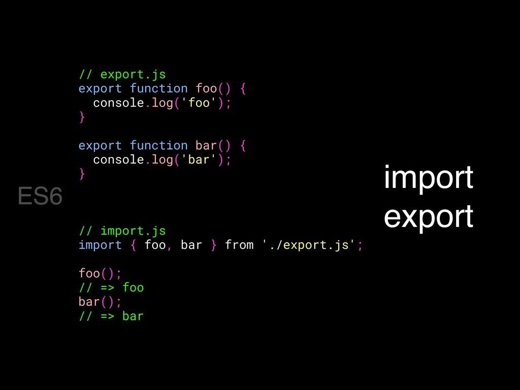 import export // export.js export function foo(...