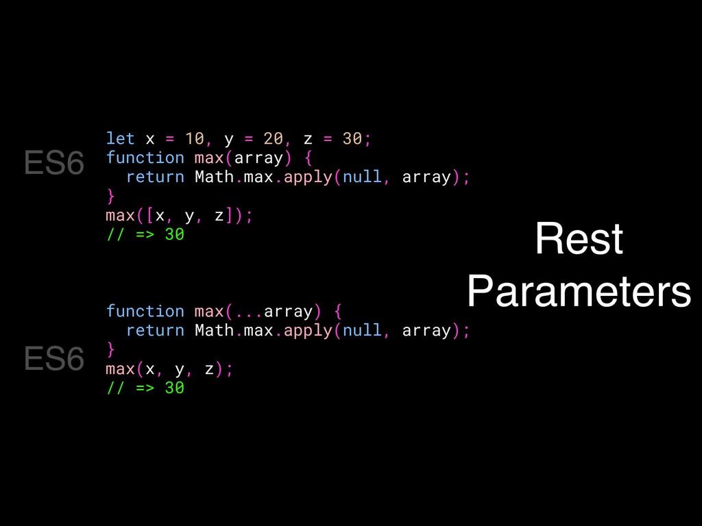 Rest Parameters let x = 10, y = 20, z = 30; fun...