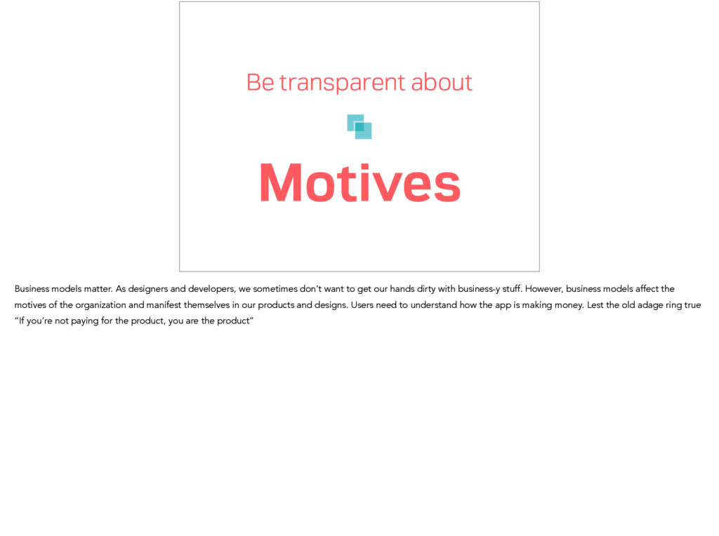 Be transparent about Motives Business models ma...