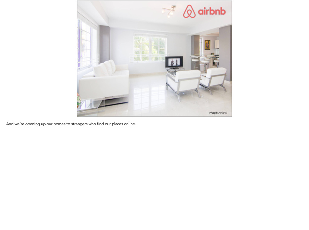 Image: AirBnB And we're opening up our homes to...