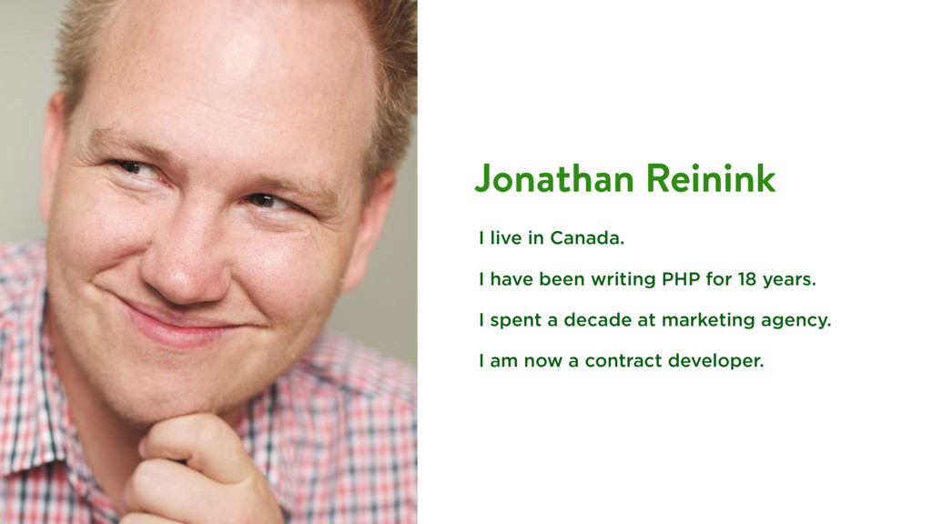 Jonathan Reinink I live in Canada. I have been ...