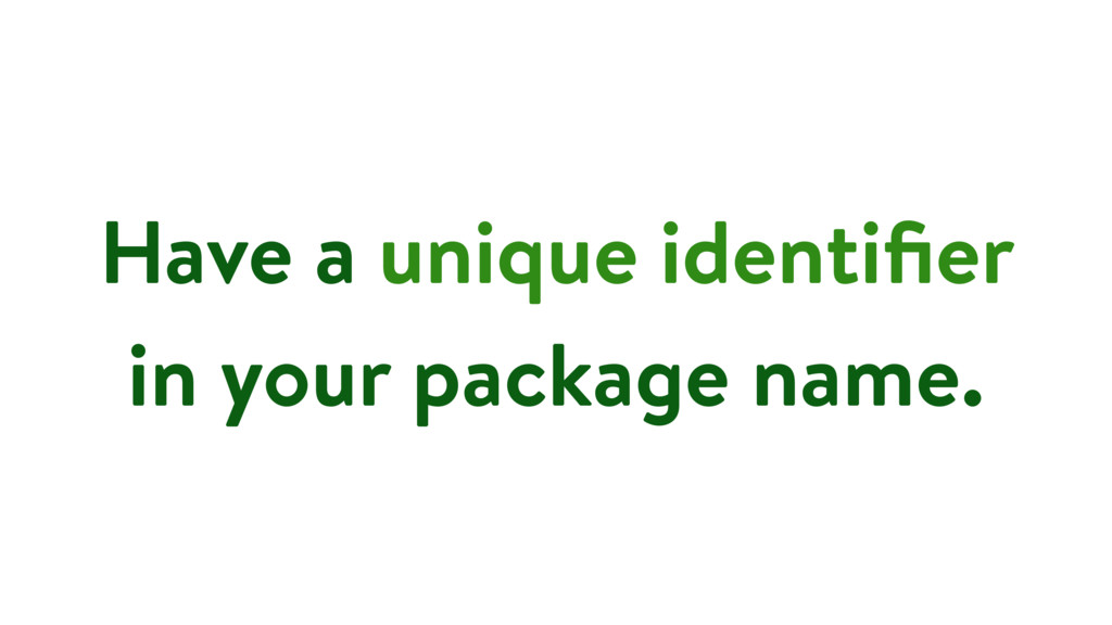 Have a unique identifier in your package name.