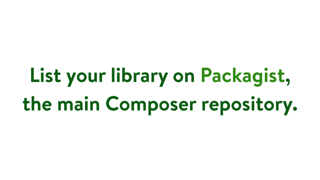 List your library on Packagist, the main Compos...