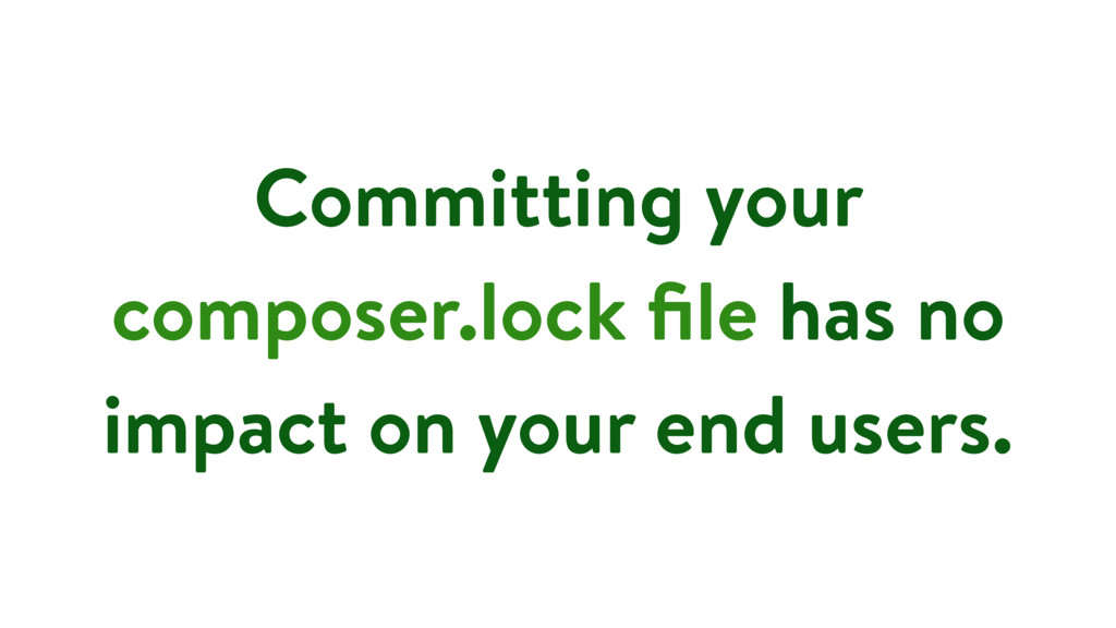 Committing your composer.lock file has no impact...
