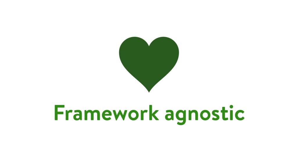 Framework agnostic