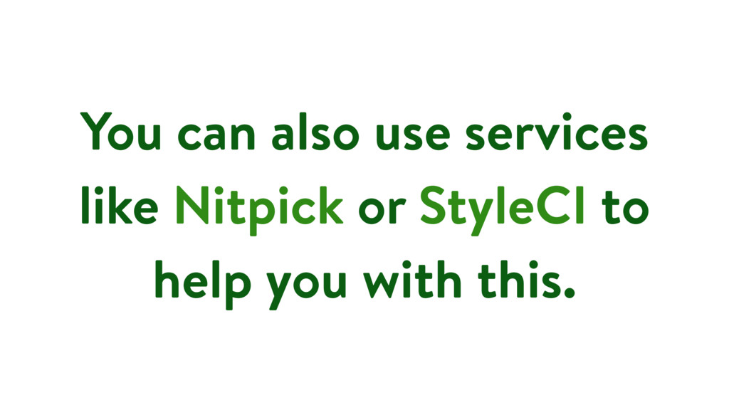 You can also use services like Nitpick or Style...
