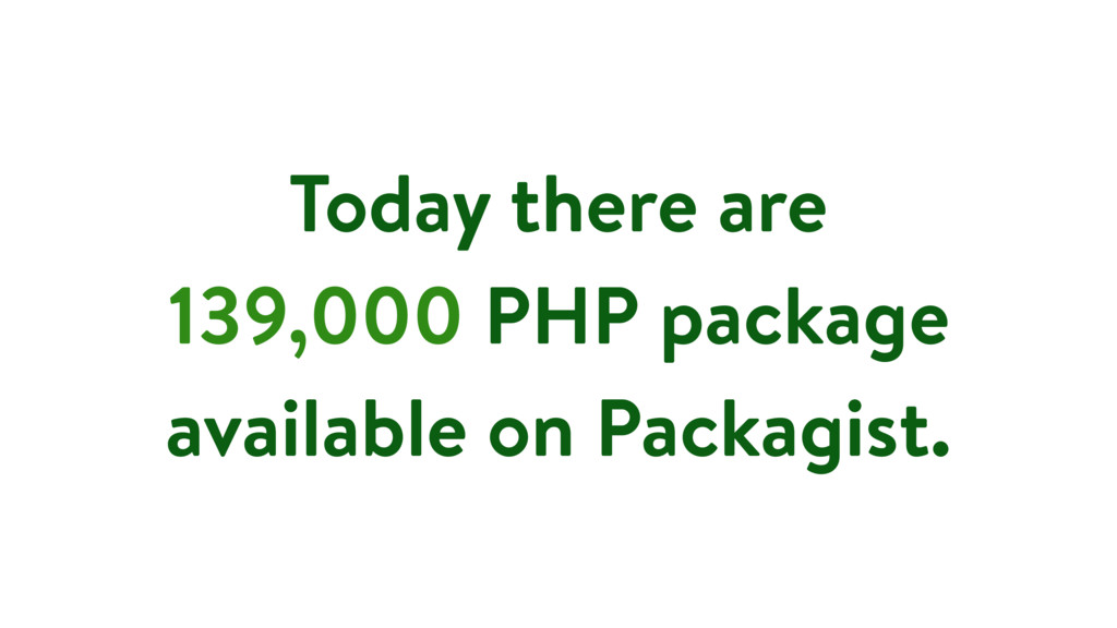 Today there are 139,000 PHP package available o...