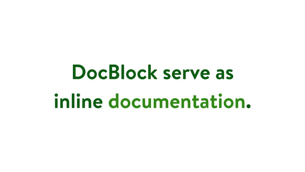 DocBlock serve as inline documentation.