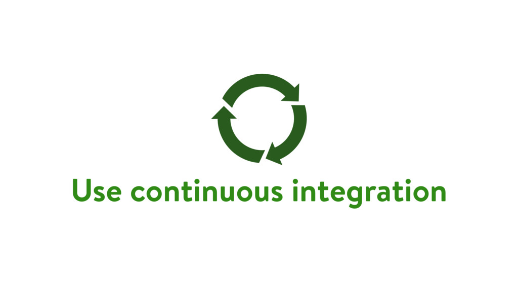 Use continuous integration