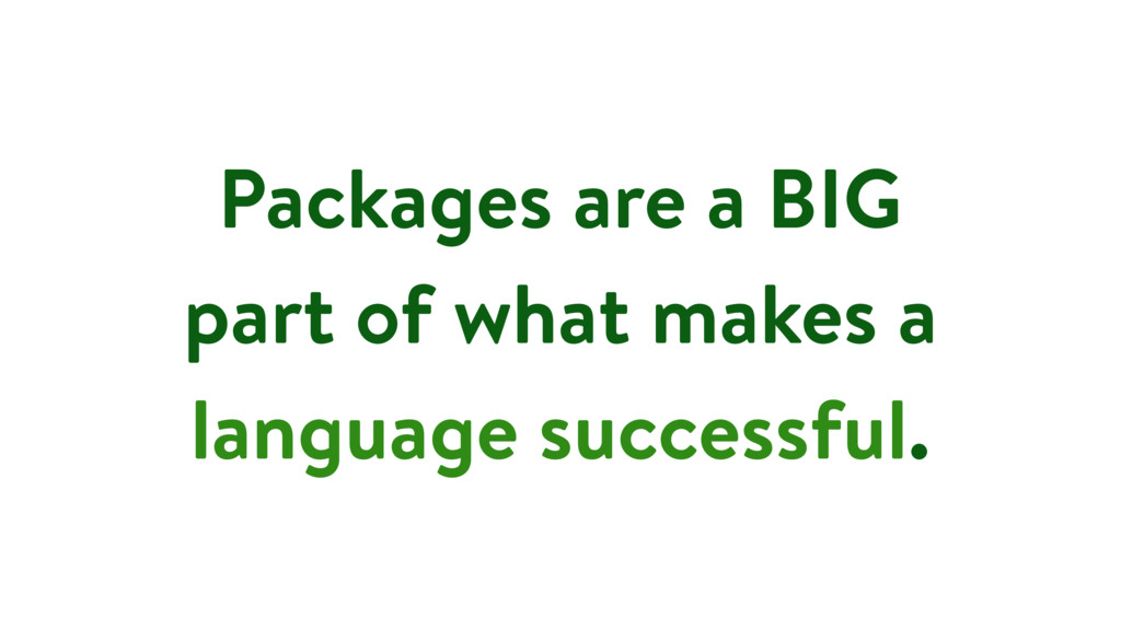 Packages are a BIG part of what makes a languag...