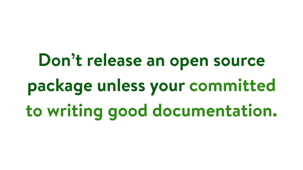 Don't release an open source package unless you...