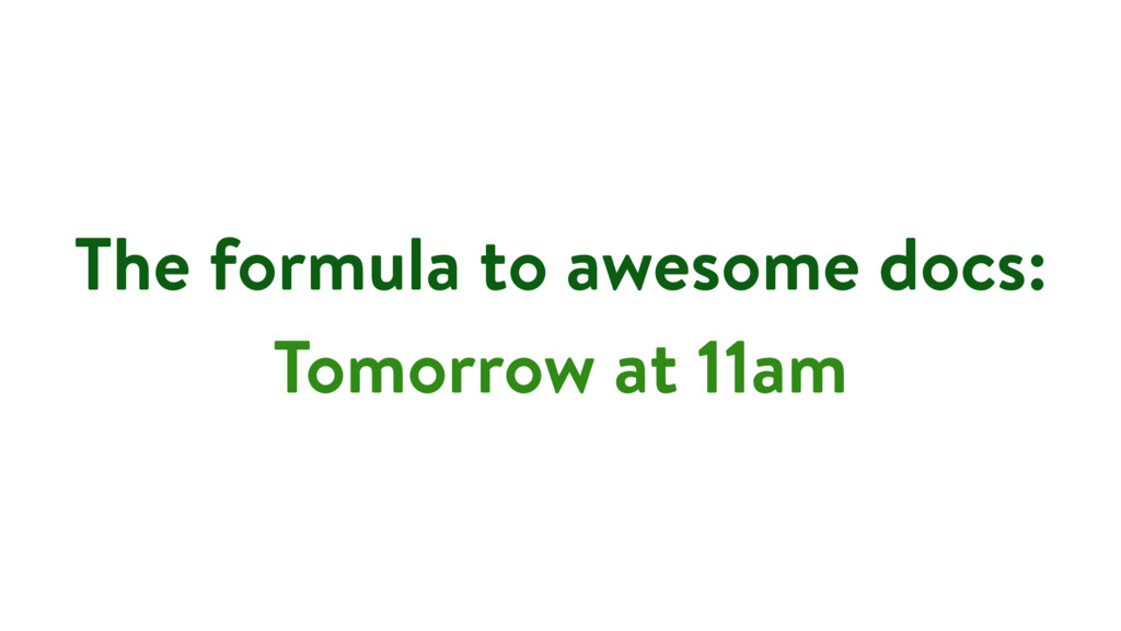 The formula to awesome docs: Tomorrow at 11am