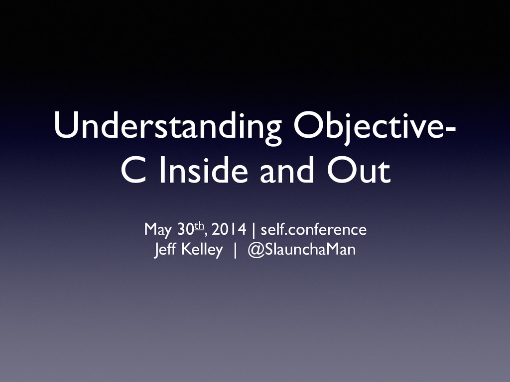 Understanding Objective- C Inside and Out ! May...