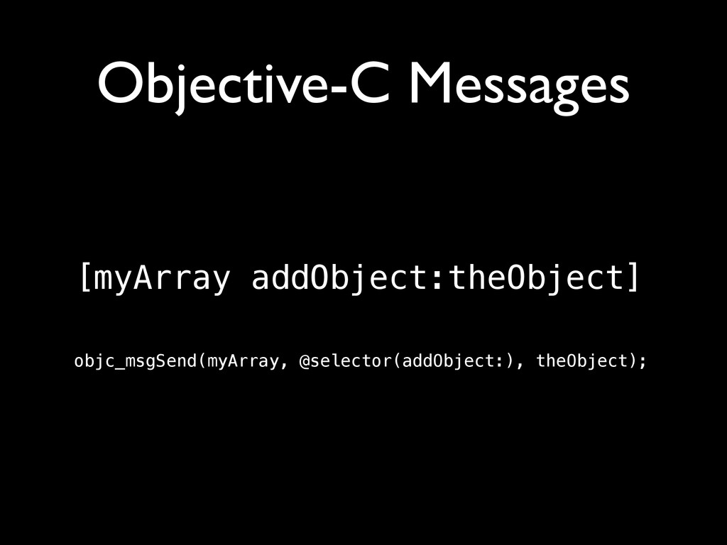 Objective-C Messages [myArray addObject:theObje...