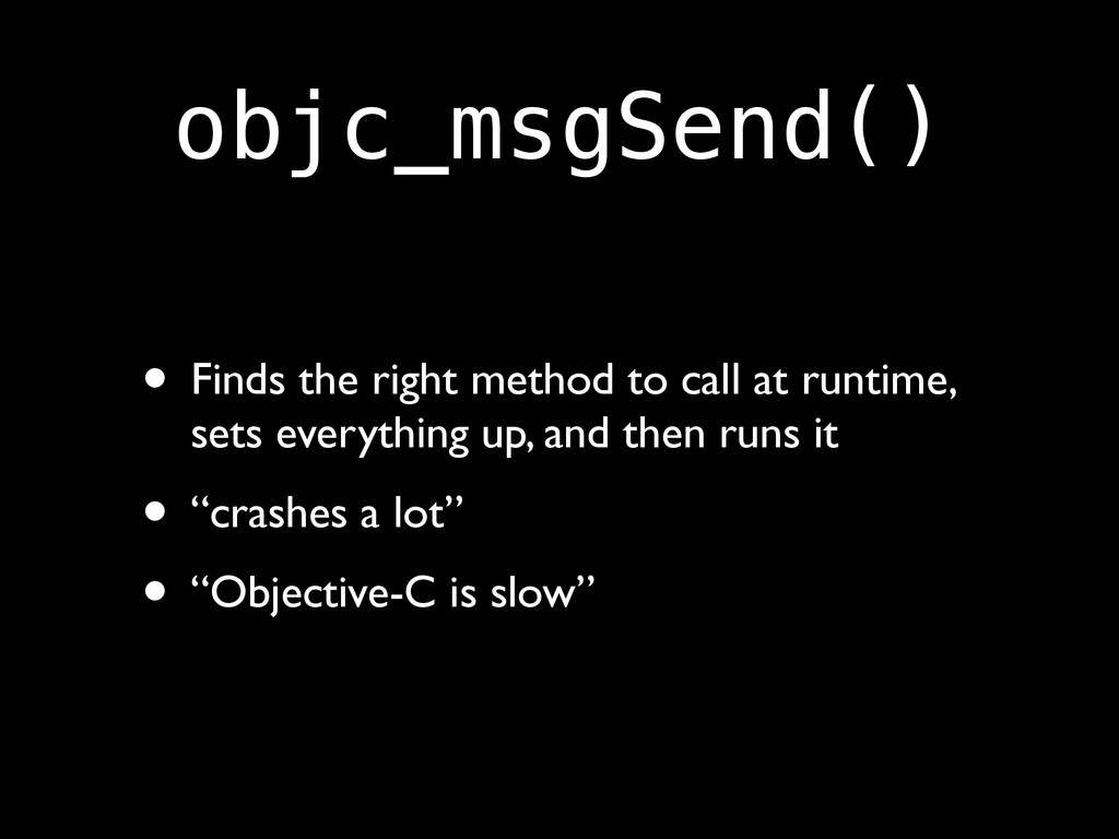 objc_msgSend() • Finds the right method to call...